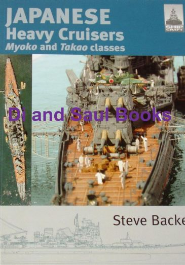Japanese Heavy Cruisers - Myoko and Takao Classes, by Steve Backer